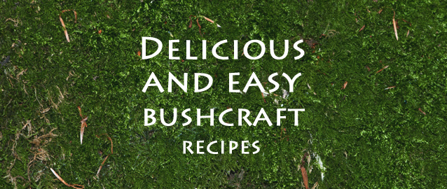 Delicious and easy bushcraft recipes