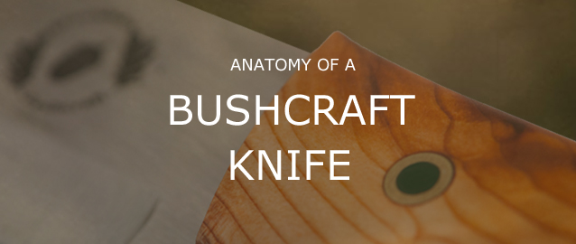 Anatomy of a Bushcraft Knife